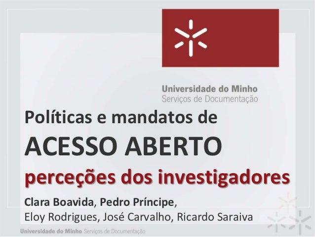 Políticas e mandatos deACESSO ABERTOperceções dos investigadoresClara Boavida, Pedro Príncipe,Eloy Rodrigues, José Carvalh...