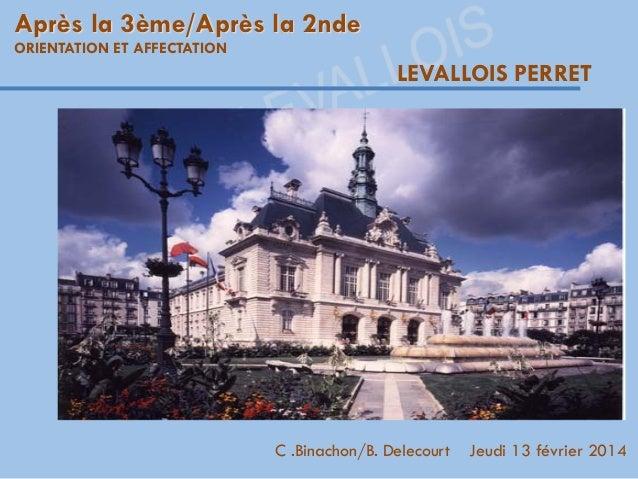 Après la 3ème/Après la 2nde ORIENTATION ET AFFECTATION  LEVALLOIS PERRET  C .Binachon/B. Delecourt  Jeudi 13 février 2014