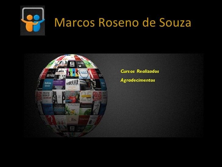 Marcos Roseno de Souza          Curs os Realizados          Agradecimentos