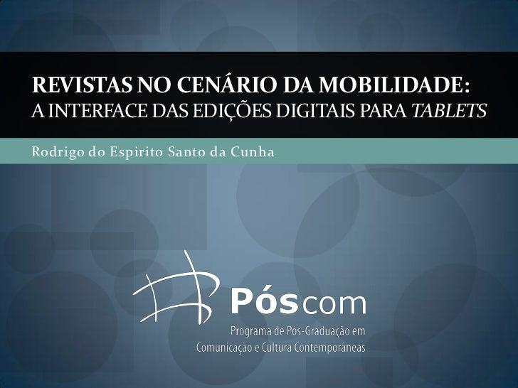 REVISTAS NO CENÁRIO DA MOBILIDADE:A INTERFACE DAS EDIÇÕES DIGITAIS PARA TABLETSRodrigo do Espirito Santo da Cunha