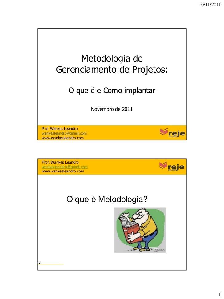 10/11/2011                Metodologia de           Gerenciamento de Projetos:                 O que é e Como implantar    ...