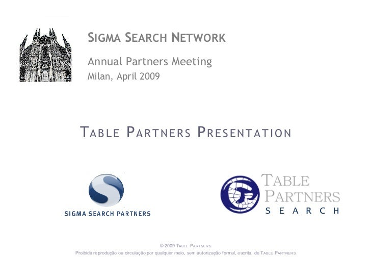 S IGMA  S EARCH  N ETWORK Annual  Partners Meeting Milan,  April  2009 T   A   B   L   E   P   A   R   T   N   E   R   S  ...