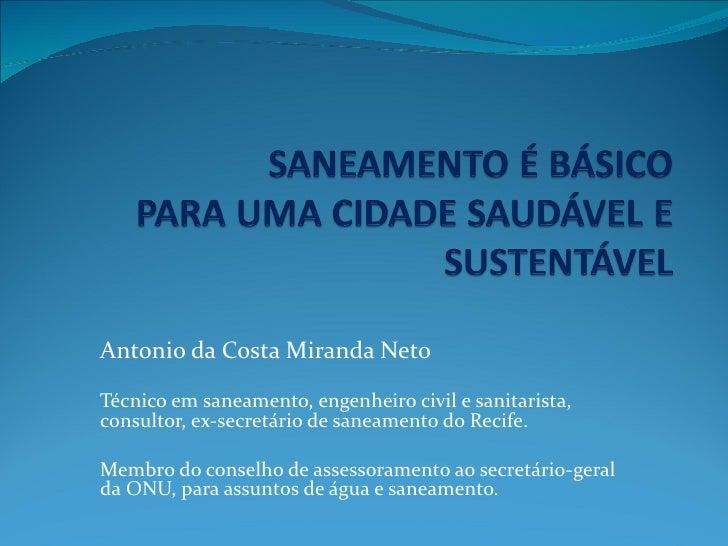 Antonio da Costa Miranda NetoTécnico em saneamento, engenheiro civil e sanitarista,consultor, ex-secretário de saneamento ...