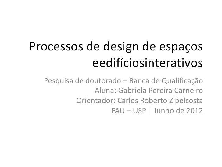 Processos de design de espaços           eedifíciosinterativos  Pesquisa de doutorado – Banca de Qualificação             ...
