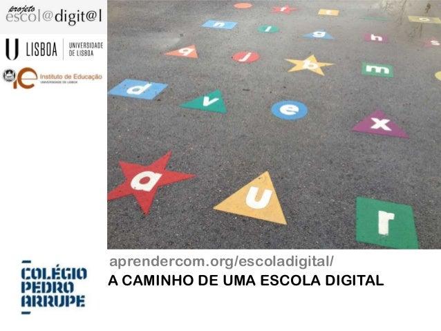aprendercom.org/escoladigital/ A CAMINHO DE UMA ESCOLA DIGITAL