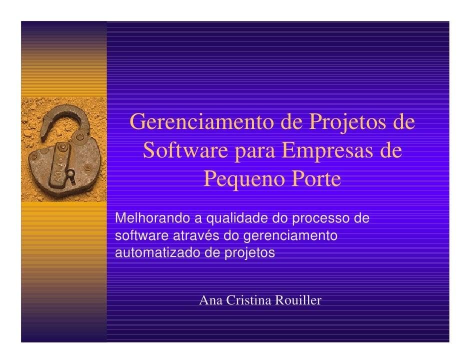 Gerenciamento de Projetos de    Software para Empresas de          Pequeno Porte Melhorando a qualidade do processo de sof...