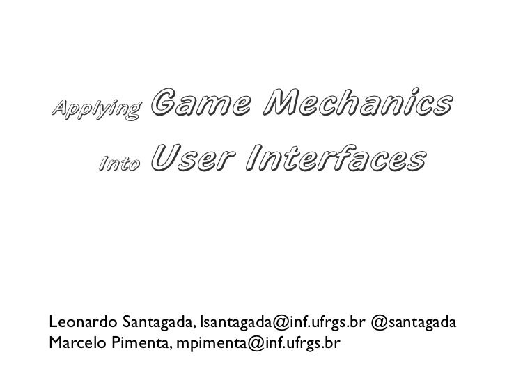 Applying   Game Mechanics       Into User Interfaces     Leonardo Santagada, lsantagada@inf.ufrgs.br @santagada Marcelo Pi...