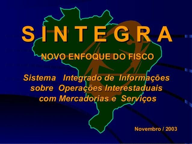 SINTEGRA NOVO ENFOQUE DO FISCO Sistema Integrado de Informações sobre Operações Interestaduais com Mercadorias e Serviços ...
