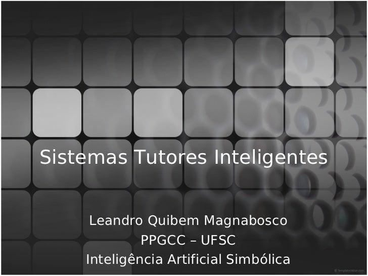 Sistemas Tutores Inteligentes     Leandro Quibem Magnabosco             PPGCC – UFSC    Inteligência Artificial Simbólica