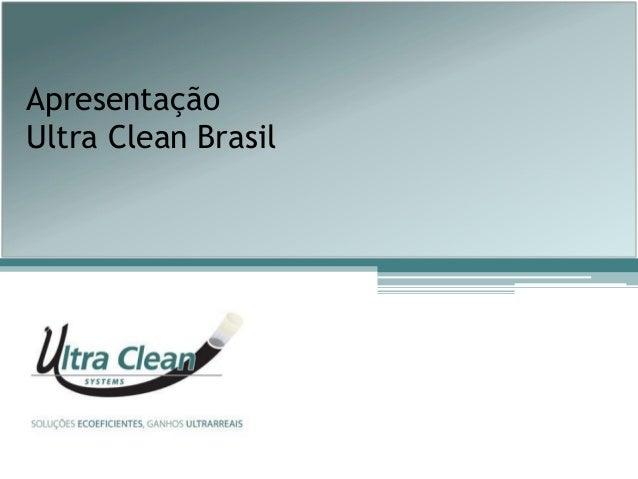 Apresentação Ultra Clean Brasil