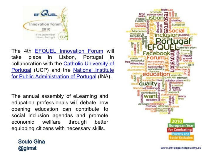 The 4th EFQUEL Innovation Forum willtake place in Lisbon, Portugal incollaboration with the Catholic University ofPortugal...