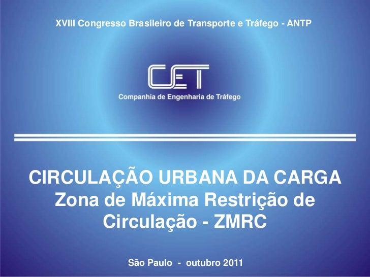 XVIII Congresso Brasileiro de Transporte e Tráfego - ANTPCIRCULAÇÃO URBANA DA CARGA   Zona de Máxima Restrição de        C...