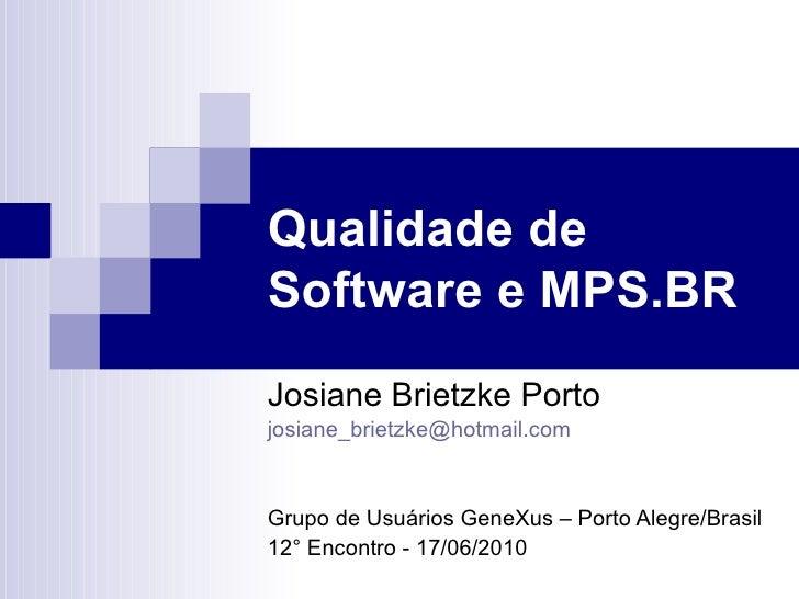Qualidade de Software e MPS.BR   Josiane Brietzke Porto [email_address] Grupo de Usuários GeneXus – Porto Alegre/Brasil 12...