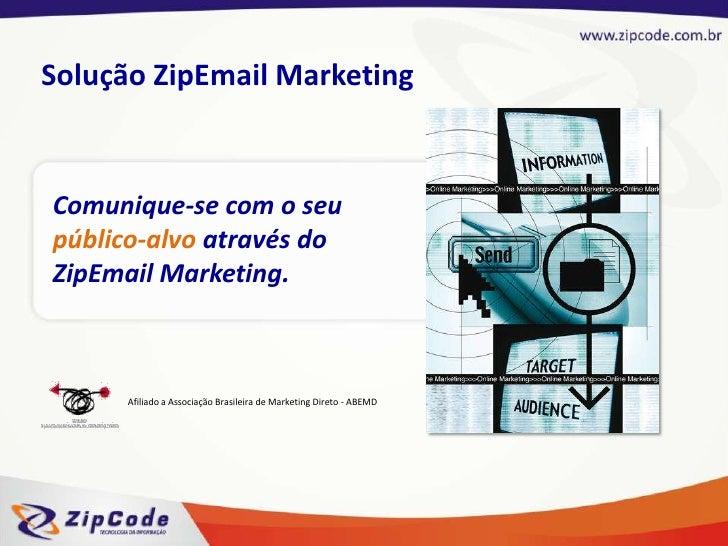 Solução ZipEmail Marketing<br />Comunique-se com o seu público-alvo através do  ZipEmail Marketing.<br />Afiliado a Associ...