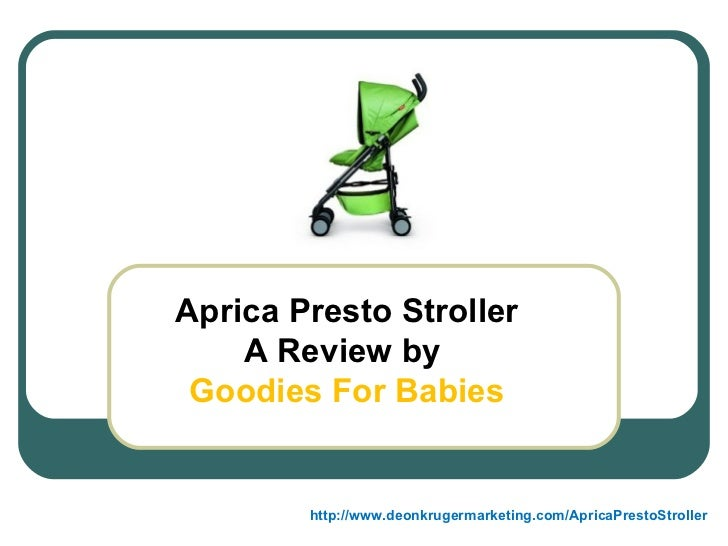 Aprica Presto Stroller A Review by  Goodies For Babies http://www.deonkrugermarketing.com/ApricaPrestoStroller