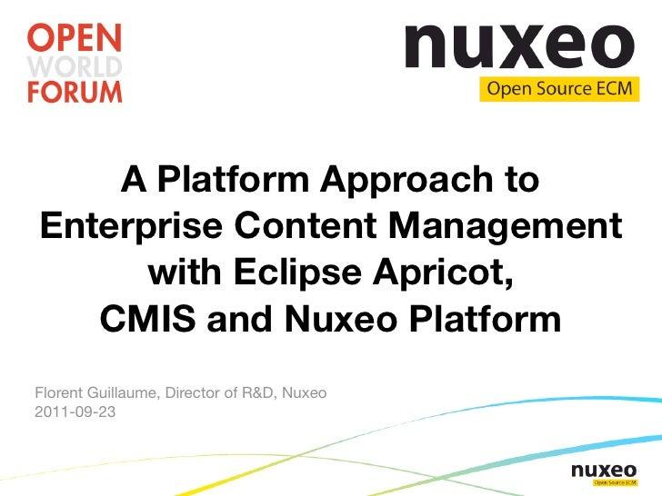 A Platform Approach toEnterprise Content Management      with Eclipse Apricot,   CMIS and Nuxeo PlatformFlorent Guillaume,...