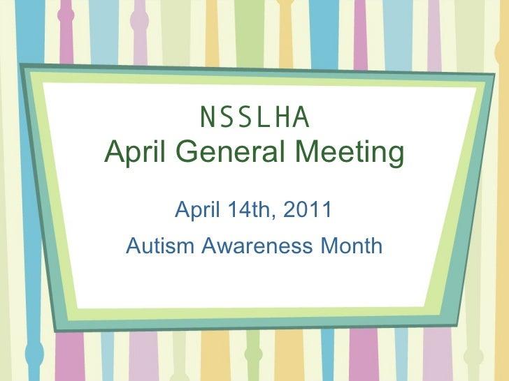 NSSLHA April General Meeting April 14th, 2011 Autism Awareness Month