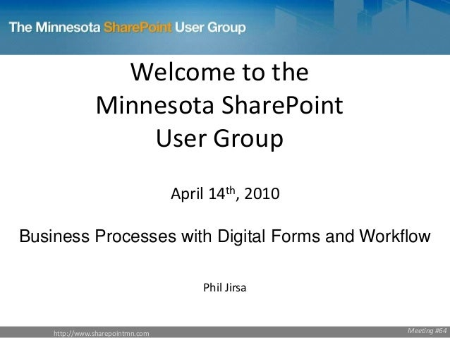 http://www.sharepointmn.com Welcome to the Minnesota SharePoint User Group April 14th, 2010 Business Processes with Digita...