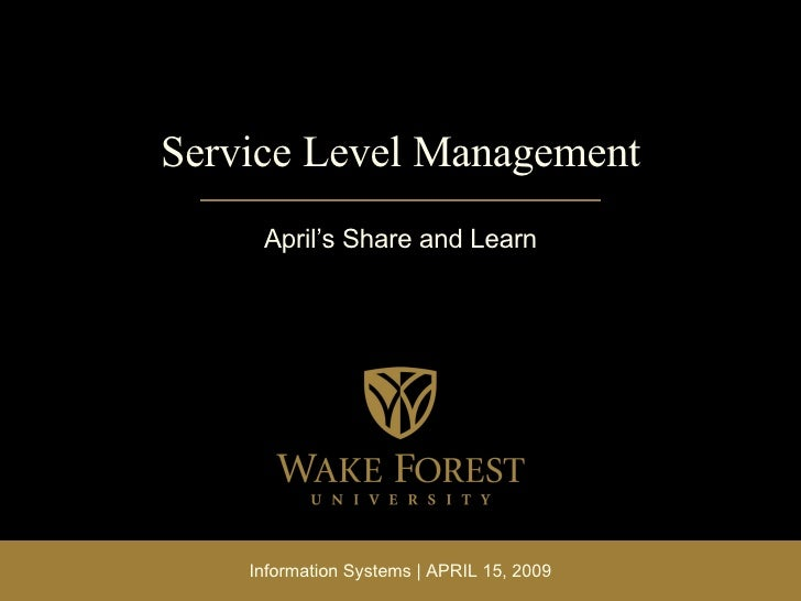 Service Level Management April's Share and Learn Information Systems | APRIL 15, 2009