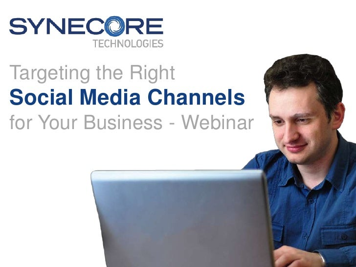 Targeting the RightSocial Media Channelsfor Your Business - Webinar