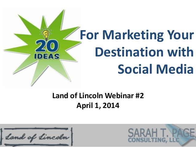 For Marketing Your Destination with Social Media Land of Lincoln Webinar #2 April 1, 2014