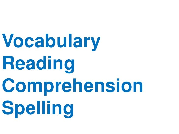Vocabulary<br />Reading Comprehension<br />Spelling <br />