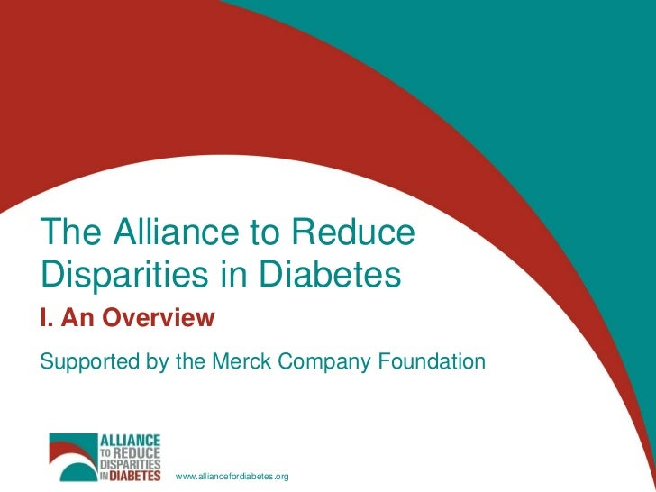 The Alliance to Reduce Disparities in DiabetesI. An OverviewSupported by the Merck Company Foundation<br />