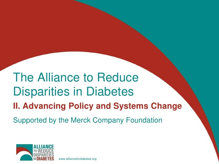 The Alliance to Reduce Disparities in DiabetesII. Advancing Policy and Systems ChangeSupported by the Merck Company Founda...