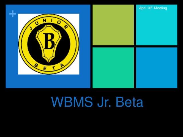 + WBMS Jr. Beta April 16th Meeting