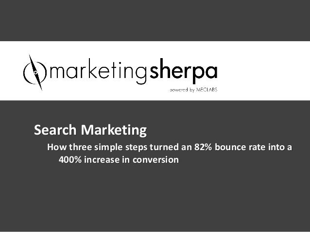 Search Marketing How three simple steps turned an 82% bounce rate into a   400% increase in conversion