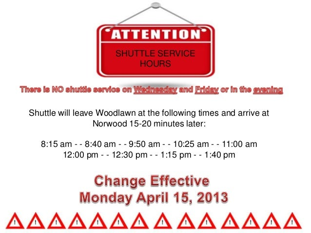 SHUTTLE SERVICE                           HOURSShuttle will leave Woodlawn at the following times and arrive at           ...