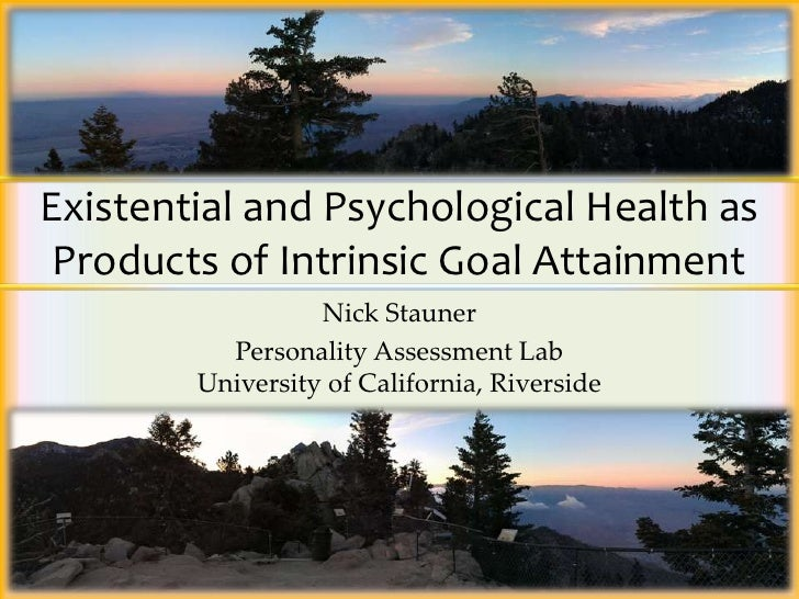 Existential and Psychological Health as Products of Intrinsic Goal Attainment                  Nick Stauner          Perso...