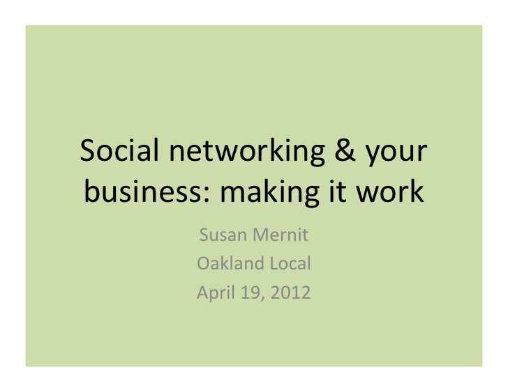 Social networking & your business: making it work             Susan Mernit             Oakland Local...