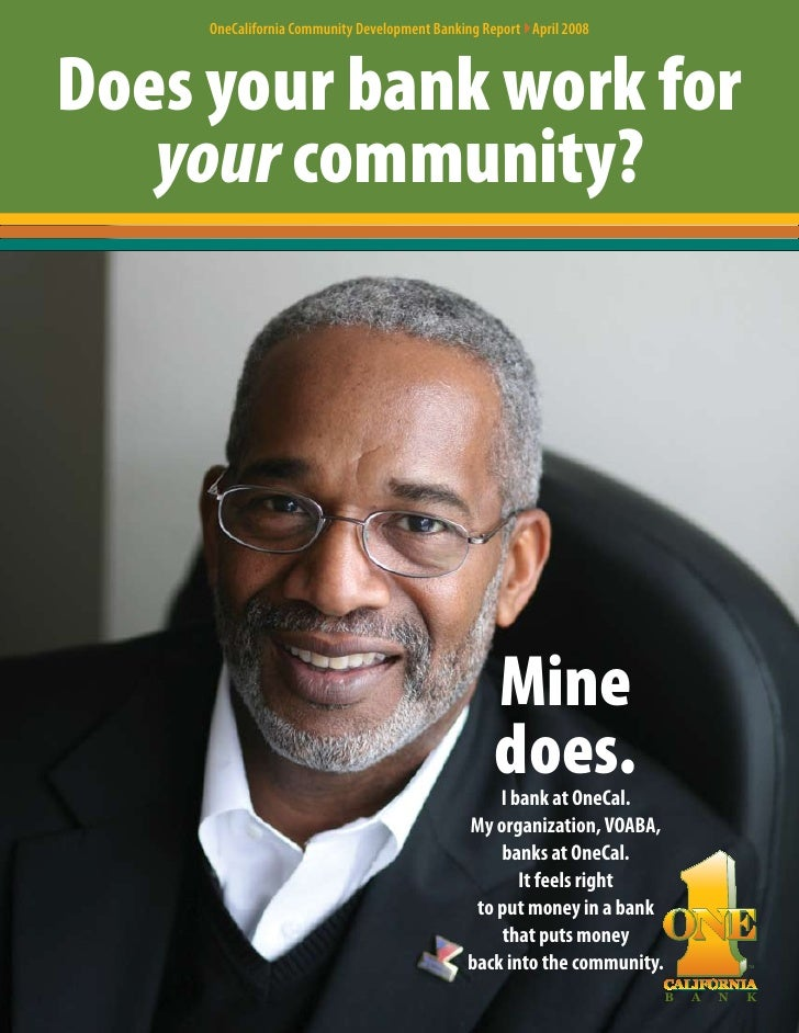 OneCalifornia Community Development Banking Report }April 2008    Does your bank work for    your community?              ...