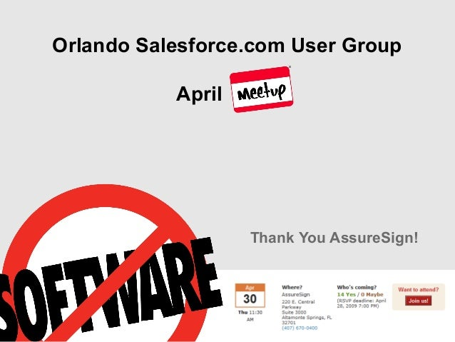 Orlando Salesforce.com User Group April 2009 Thank You AssureSign!