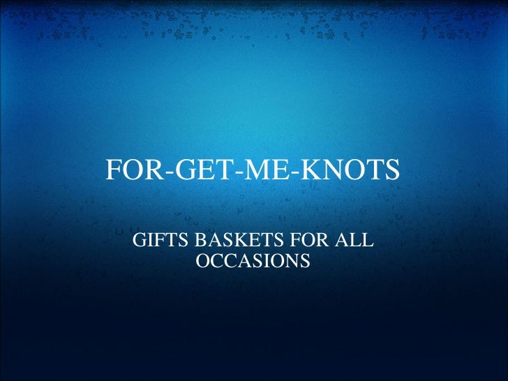 FOR-GET-ME-KNOTS GIFTS BASKETS FOR ALL OCCASIONS