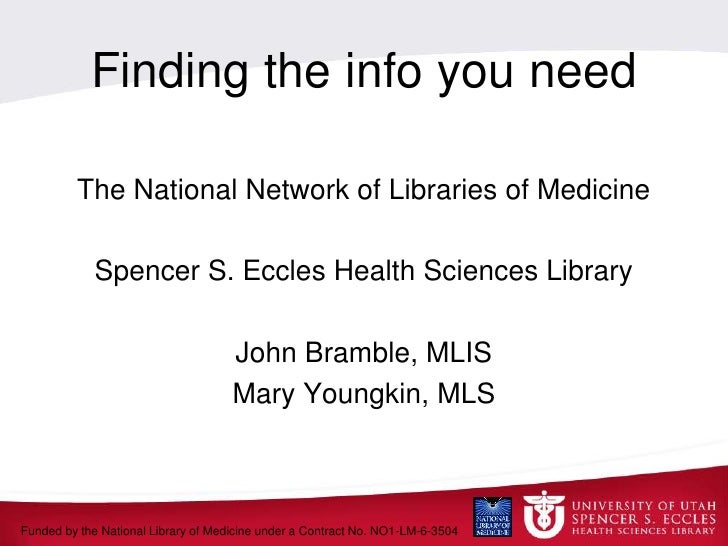 Finding the info you need<br />The National Network of Libraries of Medicine<br />Spencer S. Eccles Health Sciences Librar...