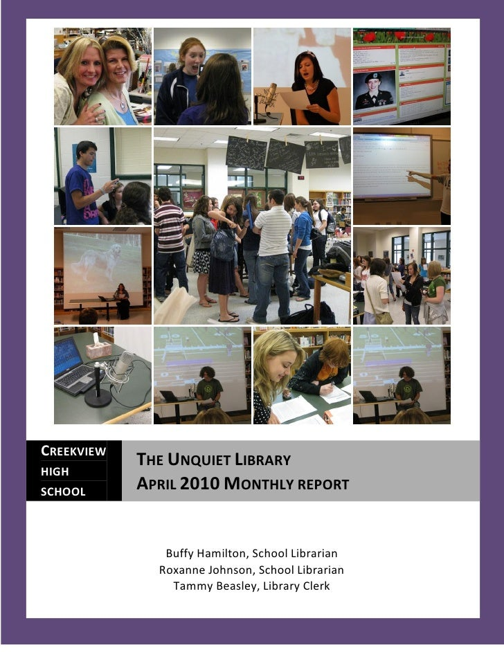 CREEKVIEW             THE UNQUIET LIBRARY HIGH SCHOOL             APRIL 2010 MONTHLY REPORT                  Buffy Hamilto...