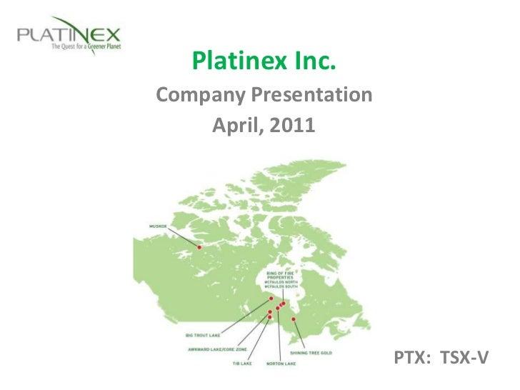 Platinex Inc.<br />Company Presentation<br />April, 2011<br />