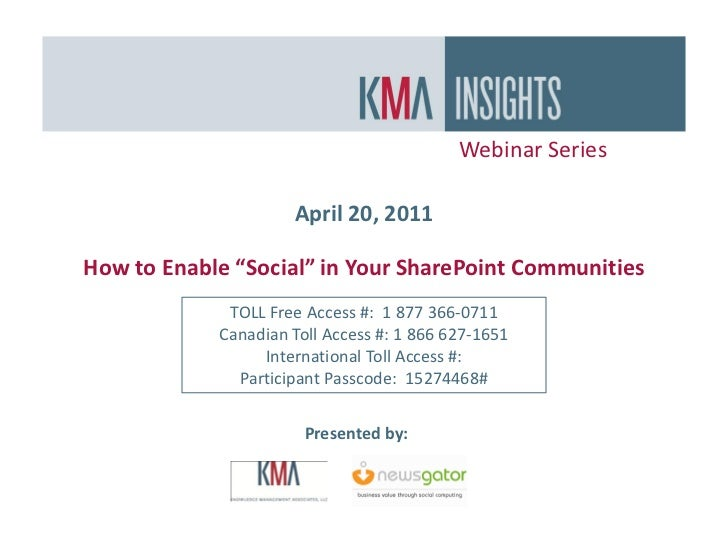 "Webinar Series                     April 20, 2011How to Enable ""Social"" in Your SharePoint Communities             TOLL Fr..."