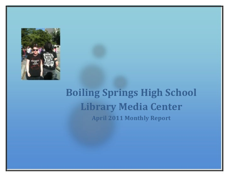 Boiling Springs High School Library Media CenterApril 2011 Monthly Report 26384251739084<br />Boiling Springs High School ...