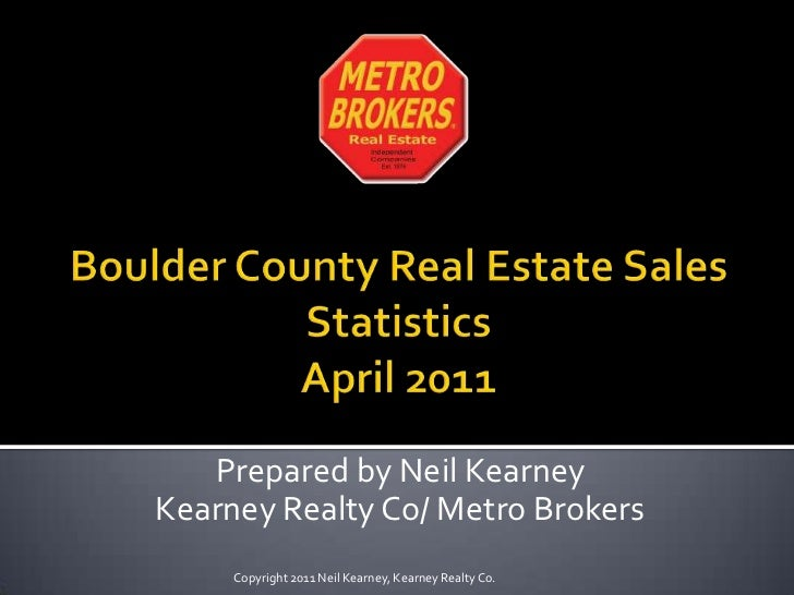 Boulder County Real Estate Sales Statistics April2011<br />Prepared by Neil Kearney<br />Kearney Realty Co/ Metro Brokers<...