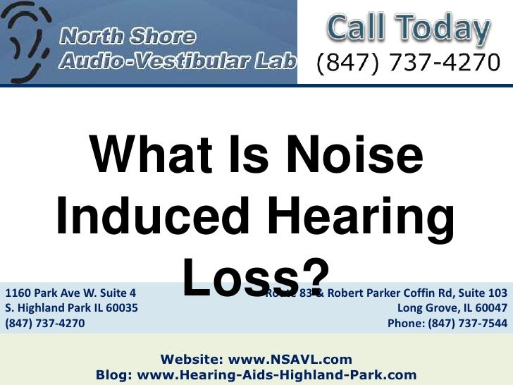 What Is Noise         Induced Hearing              Loss?1160 Park Ave W. Suite 4S. Highland Park IL 60035                 ...