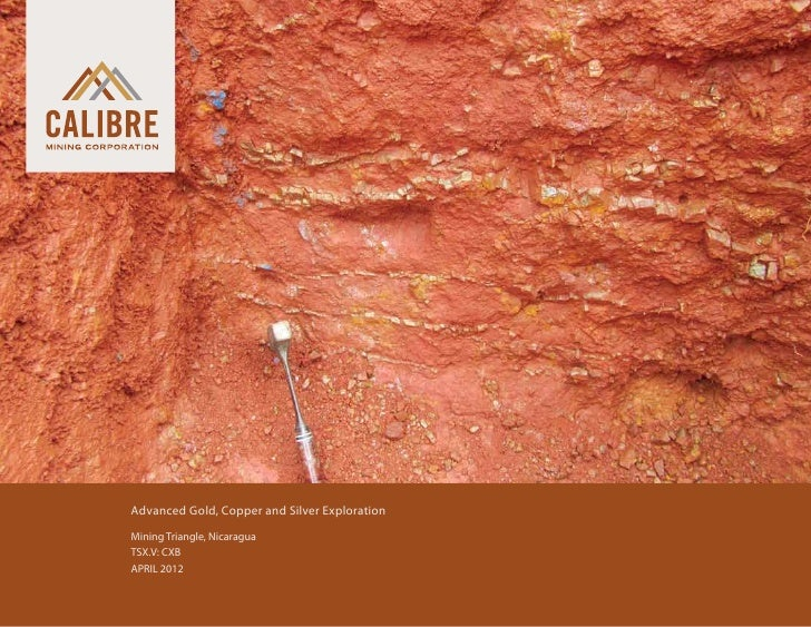 Advanced Gold, Copper and Silver Exploration    Mining Triangle, Nicaragua    TSX.V: CXB    APRIL 2012