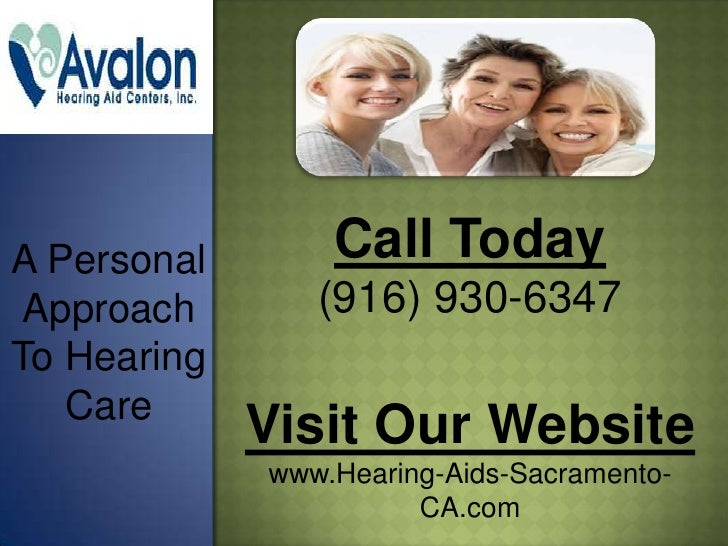 A Personal       Call Today Approach       (916) 930-6347To Hearing   Care             Visit Our Website             www.H...