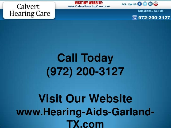 Call Today     (972) 200-3127    Visit Our Websitewww.Hearing-Aids-Garland-        TX.com
