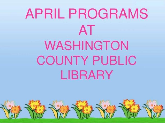 APRIL PROGRAMS       AT  WASHINGTON COUNTY PUBLIC    LIBRARY
