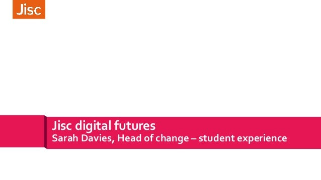 Jisc digital futures Sarah Davies, Head of change – student experience