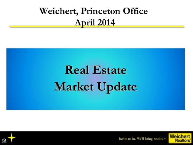 Weichert, Princeton Office April 2014 Real EstateReal Estate Market UpdateMarket Update