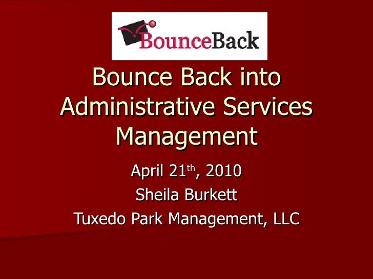 Bounce Back into Administrative Services Management April 21 th , 2010 Sheila Burkett Tuxedo Park Management, LLC